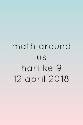 math around us hari ke 9 12 april 2018