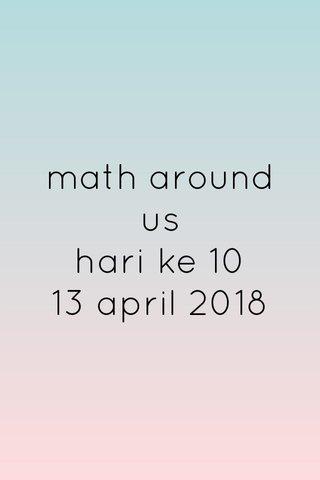 math around us hari ke 10 13 april 2018