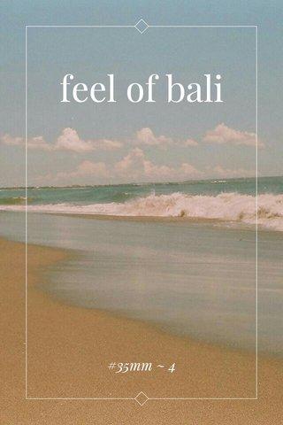 feel of bali #35mm ~ 4