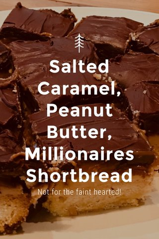 Salted Caramel, Peanut Butter, Millionaires Shortbread Not for the faint hearted!