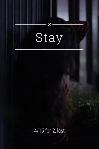 Stay 4/15 for-2, last