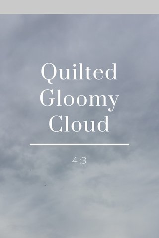 Quilted Gloomy Cloud 4 :3