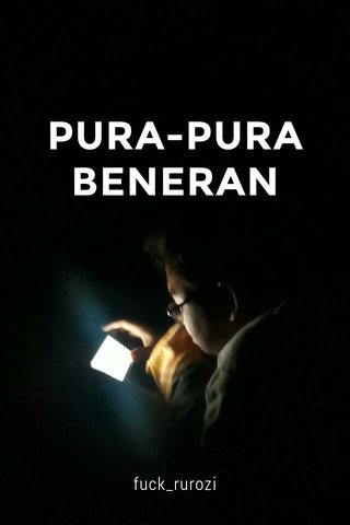 PURA-PURA BENERAN fuck_rurozi