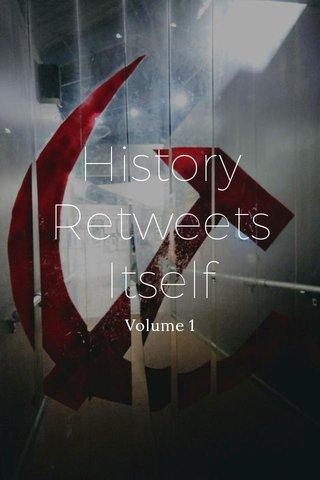 History Retweets Itself Volume 1