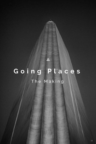 Going Places The Making