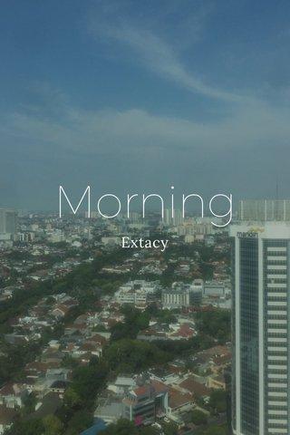 Morning Extacy