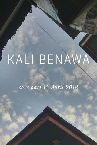 KALI BENAWA sore hari 15 April 2018