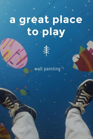 a great place to play wall painting