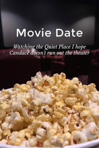 Movie Date Watching the Quiet Place I hope Candace doesn't run out the theater