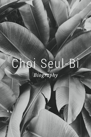 Choi Seul-Bi Biography