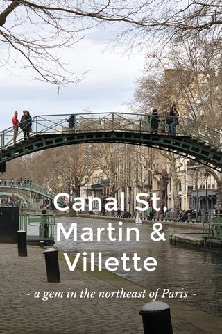 Canal St. Martin & Villette ~ a gem in the northeast of Paris ~