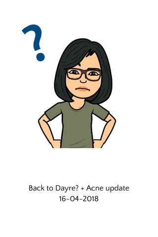 Back to Dayre? + Acne update 16-04-2018