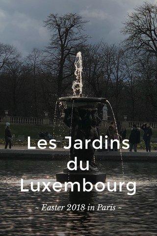 Les Jardins du Luxembourg ~ Easter 2018 in Paris ~