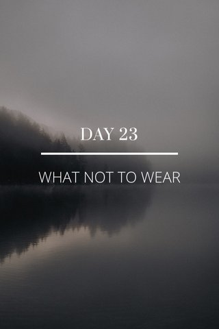 DAY 23 WHAT NOT TO WEAR