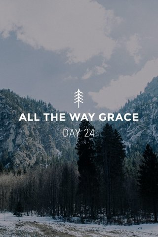 ALL THE WAY GRACE DAY 24