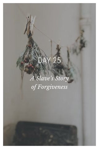 DAY 25 A Slave's Story of Forgiveness
