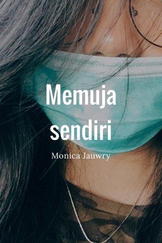 Memuja sendiri Monica Jauwry