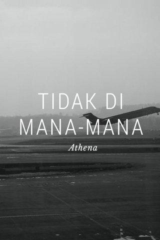 TIDAK DI MANA-MANA Athena