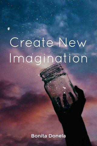 Create New Imagination Bonita Donela