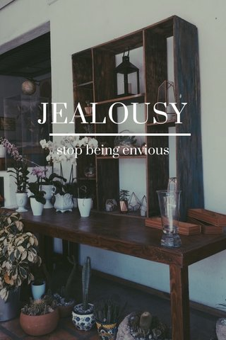 JEALOUSY stop being envious