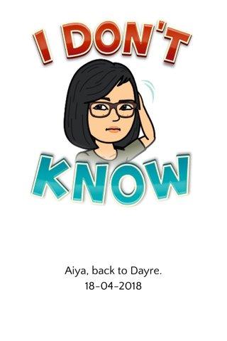 Aiya, back to Dayre. 18-04-2018
