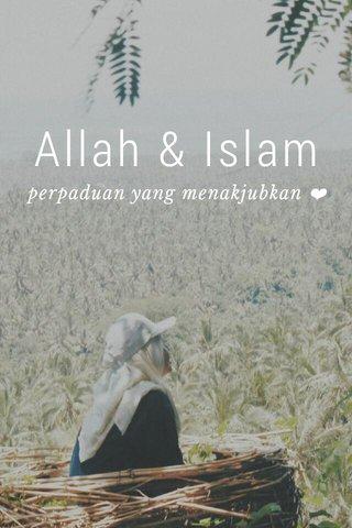 Allah & Islam perpaduan yang menakjubkan ❤