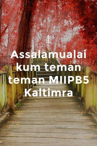 Assalamualaikum teman teman MIIPB5 Kaltimra
