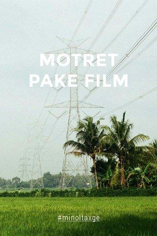 MOTRET PAKE FILM #minoltaxge