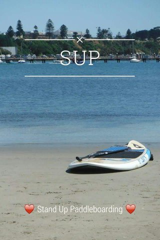 SUP ♥ Stand Up Paddleboarding ♥