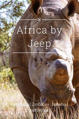 Africa by Jeep | Botswana | Zimbabwe | Namibia | South Africa /
