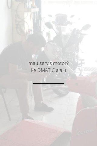 mau servis motor? ke DMATIC aja :)