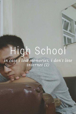 High School in case i lost memories, i don't lose internet (1)