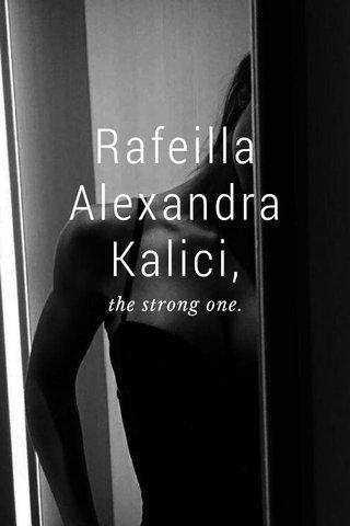 Rafeilla Alexandra Kalici, the strong one.