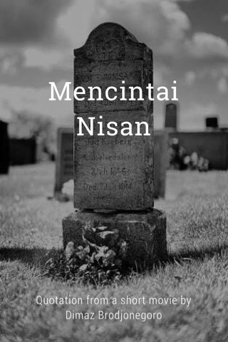 Mencintai Nisan Quotation from a short movie by Dimaz Brodjonegoro