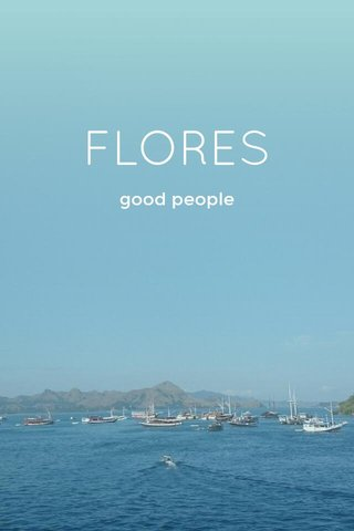 FLORES good people