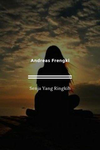 Andreas Frengki Senja Yang Ringkih