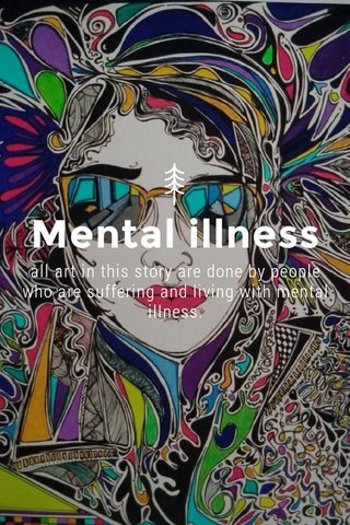 Mental illness all art in this story are done by people who are suffering and living with mental illness.