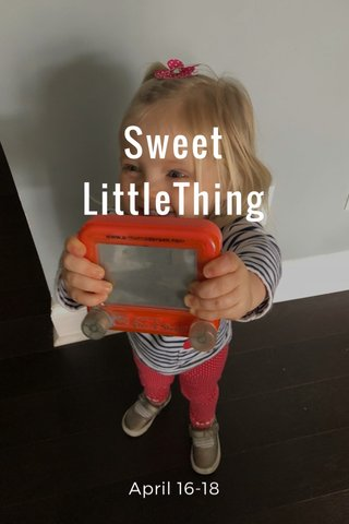 Sweet LittleThing April 16-18