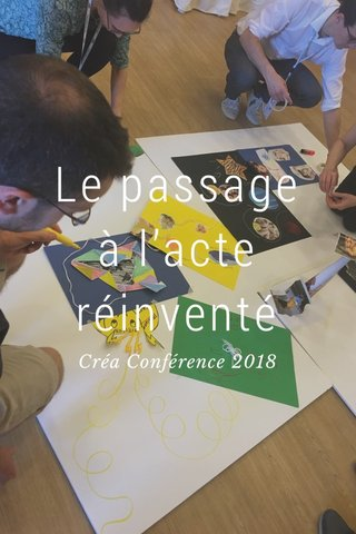 Le passage à l'acte réinventé Créa Conférence 2018