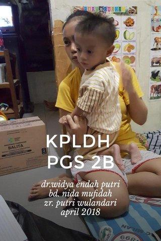 KPLDH PGS 2B dr.widya endah putri bd. nida mufidah zr. putri wulandari april 2018