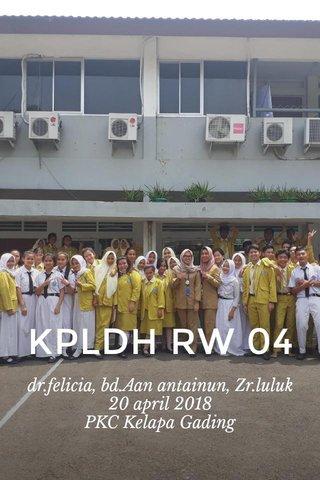 KPLDH RW 04 dr.felicia, bd.Aan antainun, Zr.luluk 20 april 2018 PKC Kelapa Gading