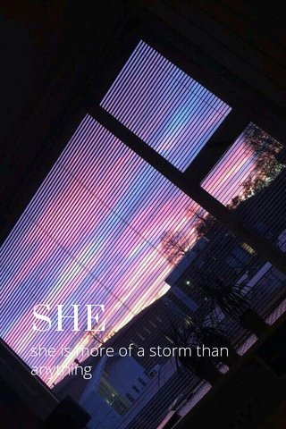 SHE she is more of a storm than anything