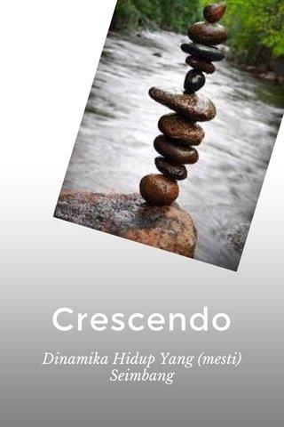 Crescendo Dinamika Hidup Yang (mesti) Seimbang