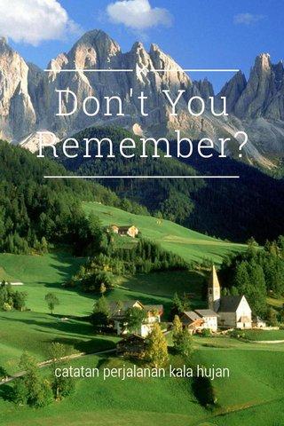 Don't You Remember? catatan perjalanan kala hujan