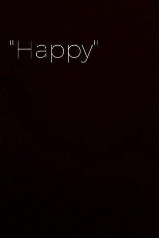 """""""Happy"""""""