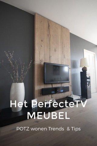 Het PerfecteTV MEUBEL POTZ wonen Trends & Tips