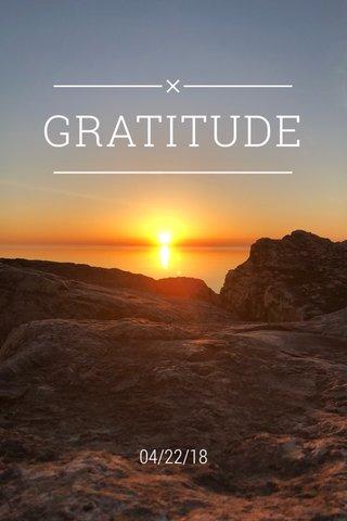 GRATITUDE 04/22/18
