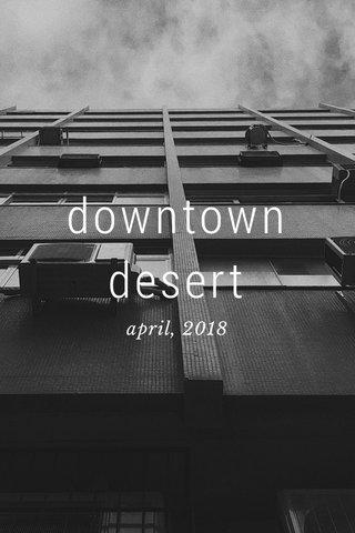 downtown desert april, 2018