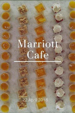 Marriott Cafe 22 April 2018