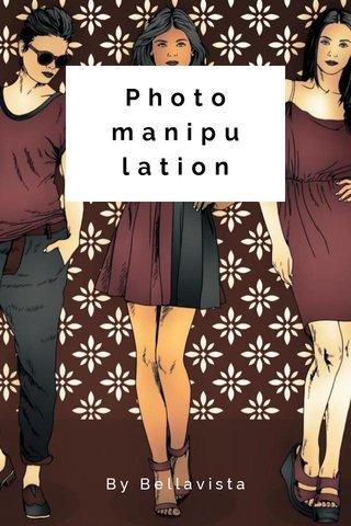 Photo manipulation By Bellavista